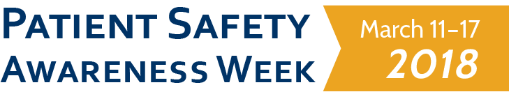 Patient Safety Awareness Week: March 11-17 2018